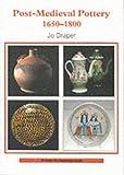Post-Medieval Pottery, 1650-1800, Jo Draper, 0852636814