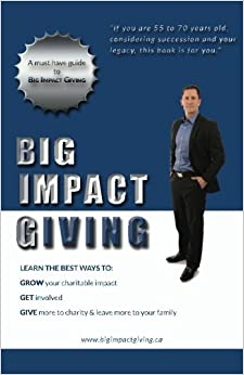 Big Impact Giving: Learn the best ways to GROW your charitable impact, GET involved & GIVE more to charity & leave more to your family by Mike Skrypnek (2014-11-04)