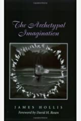 The Archetypal Imagination (Carolyn and Ernest Fay Series in Analytical Psychology Book 8) Kindle Edition