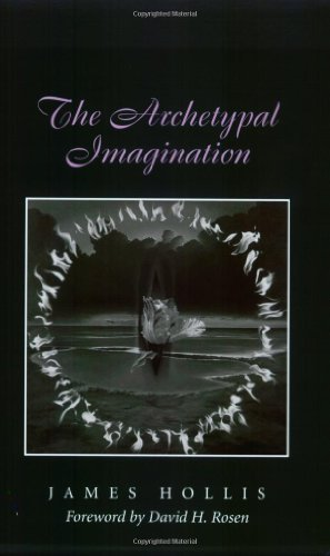 The Archetypal Imagination (Carolyn and Ernest Fay Series in Analytical Psychology Book 8)