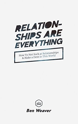 D.o.w.n.l.o.a.d Relationships Are Everything: How to Not Suck at Relationships & Make a Dent in this World<br />E.P.U.B
