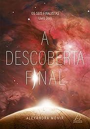 A Descoberta Final (Os Seis Finalistas Livro 2)