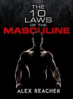 The 10 Laws of the Masculine by [Reacher, Alex]