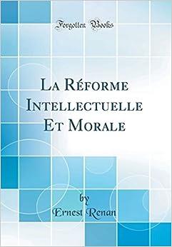La Réforme Intellectuelle Et Morale (Classic Reprint)