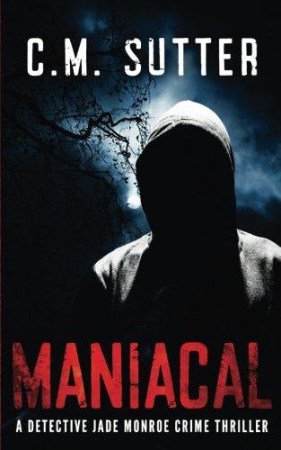 Maniacal: A Detective Jade Monroe Crime Thriller Book 1 (Volume 1)