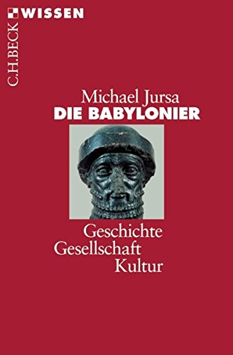 Die Babylonier: Geschichte, Gesellschaft, Kultur