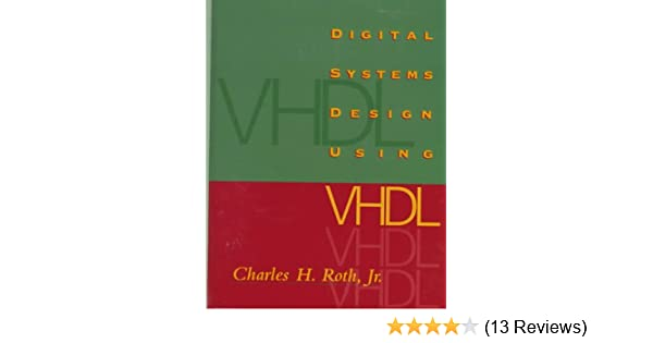 Digital Systems Design Using Vhdl Electrical Engineering Roth Jr Charles H 9780534950996 Amazon Com Books