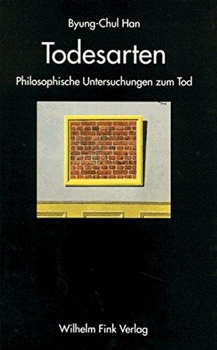 Todesarten. Philosophische Untersuchungen zum Tod Broschiert – 1. November 1999 Byung-Chul Han Verlag Wilhelm Fink 3770532821 20. Jahrhundert