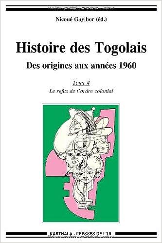 Livre Histoire des Togolais. Des origines aux années 1960 (Tome 4 : Le refus de l'ordre colonial) pdf epub