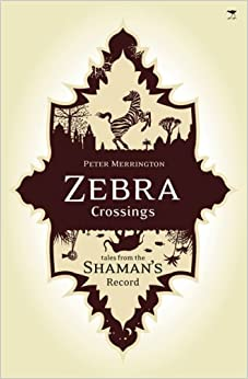 Zebra Crossings: Tales from the Shaman's Record