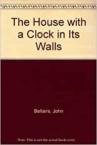 The house with a clock in its walls 9780807214237 amazon for The house with a clock in its walls ebook