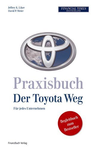 Praxisbuch Der Toyota Weg: Für jedes Unternehmen