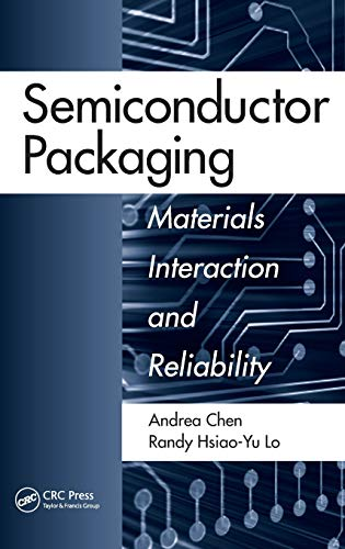 Semiconductor Packaging: Materials Interaction and Reliability Andrea Chen