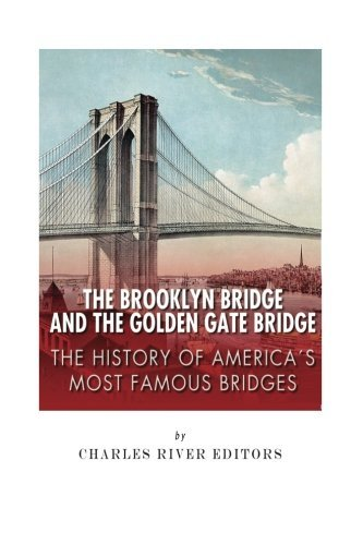 Brooklyn Bridge Snow - The Brooklyn Bridge and the Golden Gate Bridge: The History of America's Most Famous Bridges by Charles River Editors (2015-01-13)