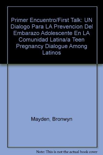 Primer Encuentro/First Talk: UN Dialogo Para LA Prevencion Del Embarazo Adolescente En LA Comunidad Latina/a Teen Pregnancy Dialogue Among Latinos (Spanish Edition)