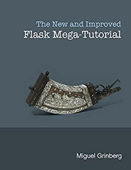 The New And Improved Flask Mega-Tutorial by [Grinberg, Miguel]