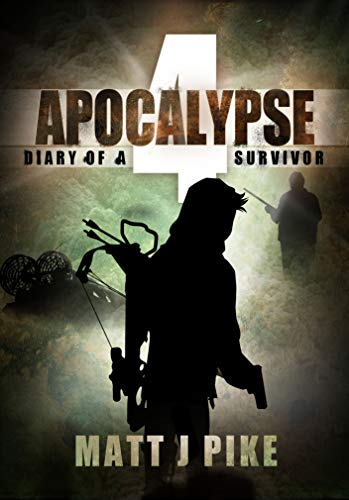 Apocalypse: Diary of a Survivor 4 (Apocalypse Survivors) by [Pike, Matt]