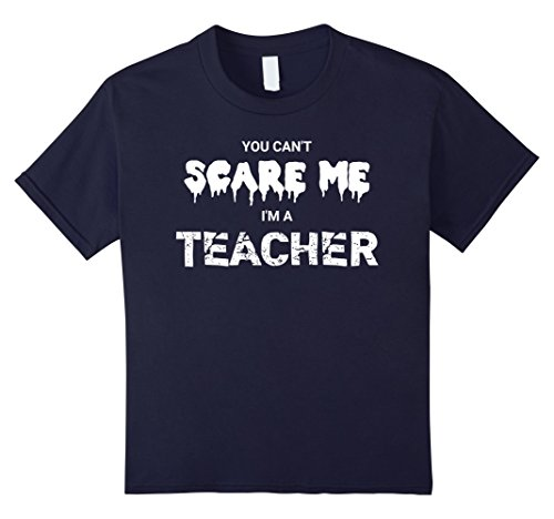 Kids You Can't Scare Me I'm A Teacher Halloween Funny T-Shirt 12 Navy (Junior High Halloween Costume Ideas)