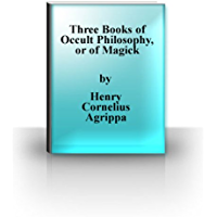 Three Books of Occult Philosophy, or of Magick