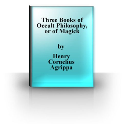 Three Books Of Occult Philosophy Or Of Magick  English Edition