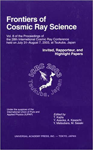 Download Frontiers of Cosmic Ray Science: Vol. 8 of the Proceedings of the 28th International Cosmic Ray Conference Held on July 31-August 7, 2003, At Tsukuba, Japan. Invited, Rapporteur, and Highlight Papers PDF