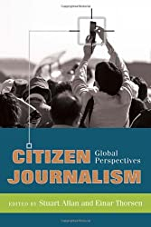 Citizen Journalism: Global Perspectives (Global Crises and the Media)