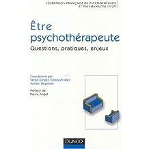 ETRE PSYCHOTHERAPEUTE : QUESTIONS PRATIQUES ENJEUX