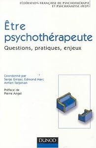 Etre psychothérapeute : Questions, pratiques, enjeux par Serge Ginger