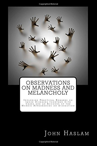 Download Observations on Madness and Melancholy: Including Practical Remarks on those Diseases together with Cases and an Account of the Morbid Appearances on Dissection pdf epub