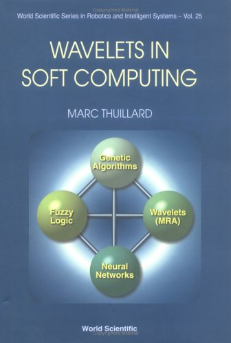 Wavelets in Soft Computing (World Scientific Robotics and Intelligent Systems) (v. 25)