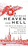 Front cover for the book Between Heaven and Hell: The Myth of Siberia in Russian Culture by Galya Diment