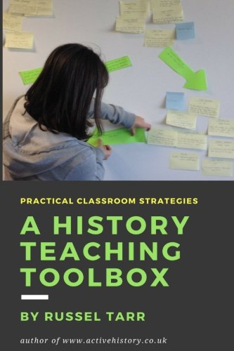 A History Teaching Toolbox: Practical classroom strategies (Teaching Strategies For Social Studies Middle School)