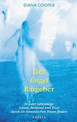 Der Engel-Ratgeber In jeder Lebenslage Schutz, Beistand und Trost durch die himmlischen Wesen finden