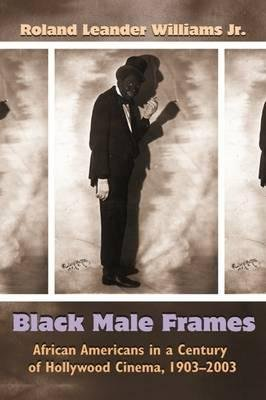 Search : [(Black Male Frames: African Americans in a Century of Hollywood Cinema, 1903-2003)] [Author: Roland Leander Williams] published on (December, 2014)