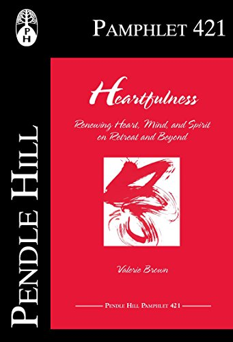 Heartfulness: Renewing Heart, Mind, and Spirit on Retreat and Beyond (Pendle Hill Pamphlets Book 421)