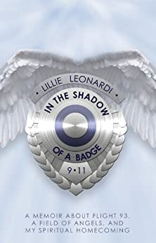 In The Shadow of a Badge: A Memoir about Flight 93, a Field of Angels, and My Spiritual Homecoming by [Leonardi, Lillie]