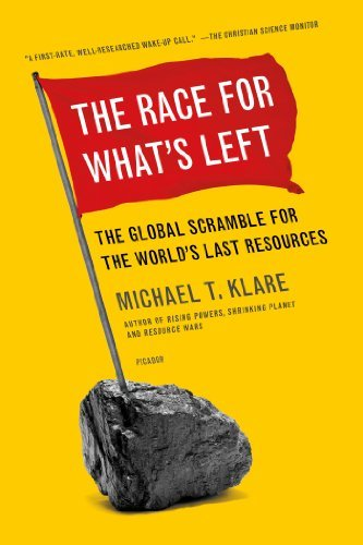 By Michael Klare The Race for What's Left: The Global Scramble for the World's Last Resources (Reprint) ebook