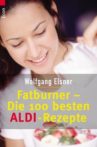 Wolfgang Elsner: Wolfgang Elsner - Fatburner - Die 100 besten Aldi - Rezepte