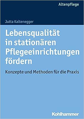 Lebensqualität in stationären Pflegeeinrichtungen fördern: Konzepte und Methoden für die Praxis (German Edition)