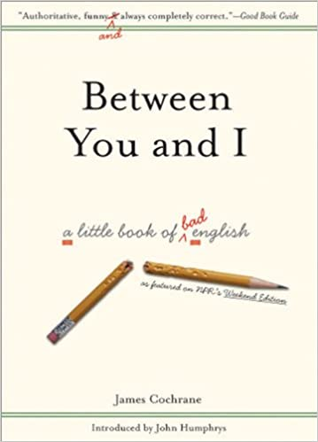 Between You and I: A Little Book of Bad English: James