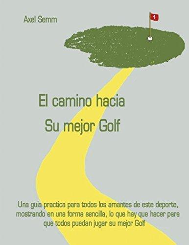 El camino hacia Su mejor Golf (German Edition)