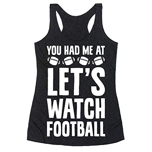 LookHUMAN You Had Me at Let's Watch Football Large Heathered Black Women's Racerback Tank