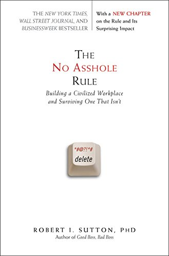 The No Asshole Rule: Building a Civilized Workplace and Surviving One That Isn't (No Hole Rule)