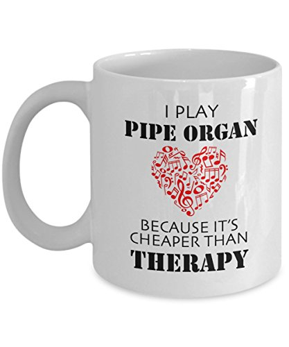 Pipe Organ Coffee Mug, I Play Pipe Organ Because It's Cheaper Than Therapy, Musical Lovers Instruments Players Gift Ideas, White Ceramic Tea Cup
