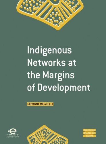 Download Indigenous Networks at the Margins of Development PDF