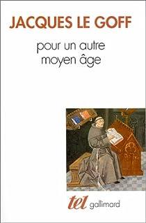 Pour un autre Moyen Age par Le Goff