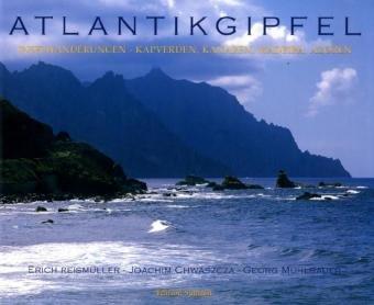 Atlantikgipfel. Inselwanderungen - Kapverden, Kanaren, Madeira, Azoren: Die Sehnsucht nach den Bergen im Meer
