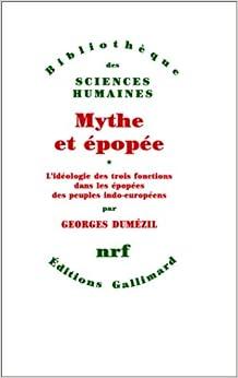 Mythe et épopée. L'idéologie des trois fonctions dans les épopées des peuples indo-européens