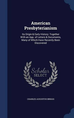 Download American Presbyterianism: Its Origin & Early History: Together With an App. of Letters & Documents, Many of Which Have Recently Been Discovered ebook