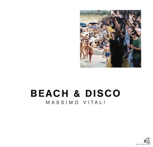 Massimo Vitali: Beach & Disco: Beach and Disco